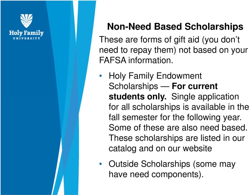 Single application for all scholarships is available in the fall semester for the following year.