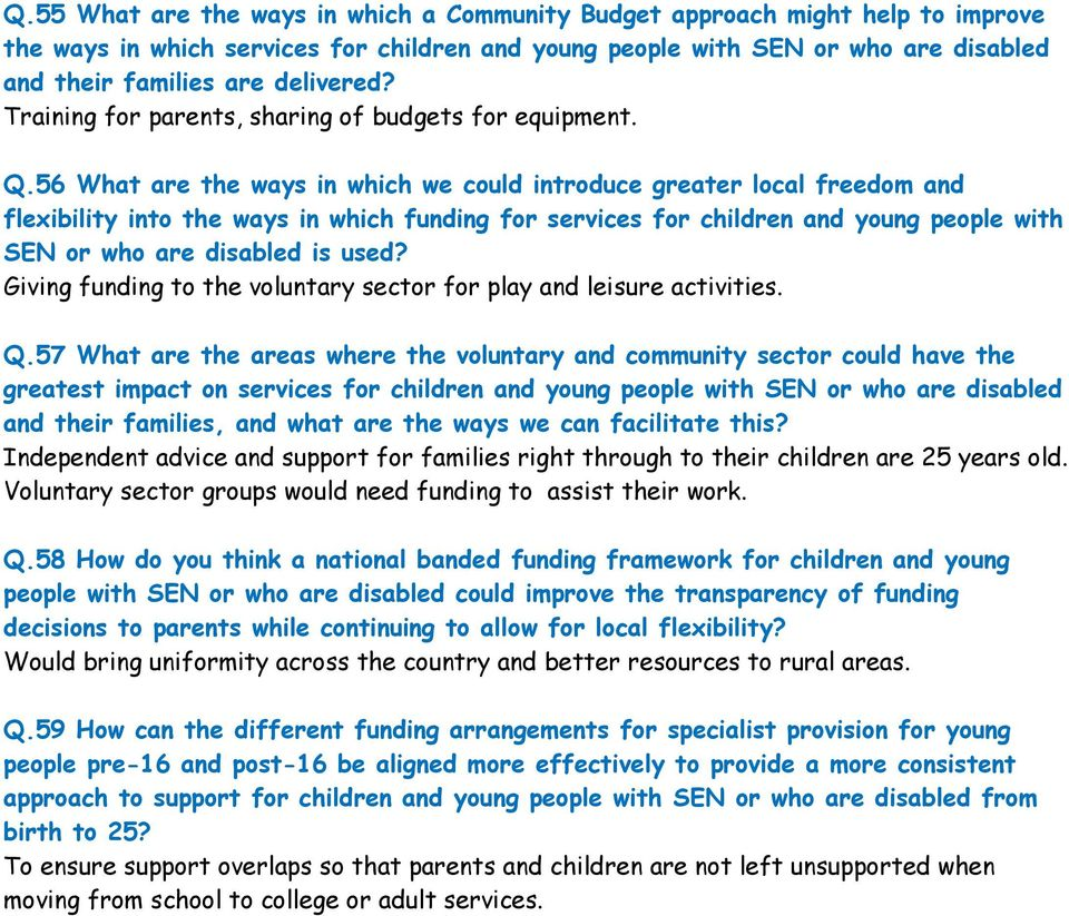 56 What are the ways in which we could introduce greater local freedom and flexibility into the ways in which funding for services for children and young people with SEN or who are disabled is used?