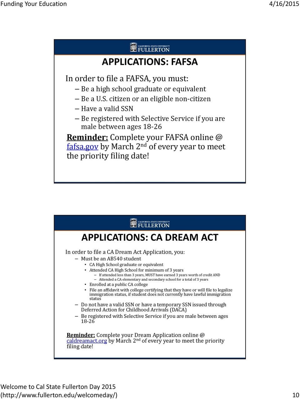 APPLICATIONS: CA DREAM ACT In order to file a CA Dream Act Application, you: Must be an AB540 student CA High School graduate or equivalent Attended CA High School for minimum of 3 years If attended