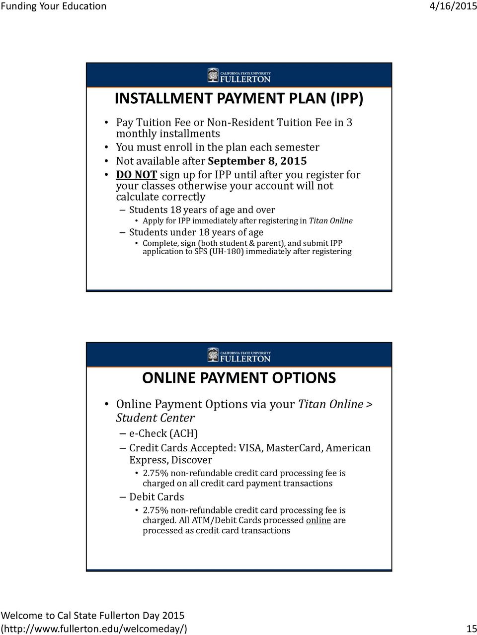 Students under 18 years of age Complete, sign (both student & parent), and submit IPP application to SFS (UH 180) immediately after registering ONLINE PAYMENT OPTIONS Online Payment Options via your
