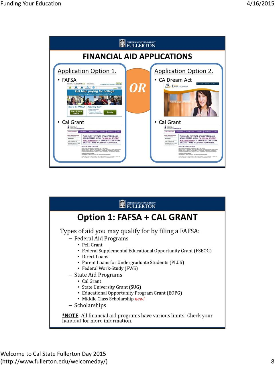 Supplemental Educational Opportunity Grant (FSEOG) Direct Loans Parent Loans for Undergraduate Students (PLUS) Federal Work Study (FWS) State Aid Programs Cal