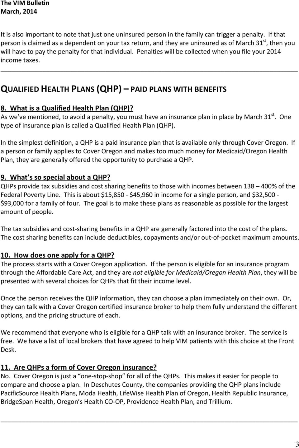 Penalties will be collected when you file your 2014 income taxes. QUALIFIED HEALTH PLANS (QHP) PAID PLANS WITH BENEFITS 8. What is a Qualified Health Plan (QHP)?