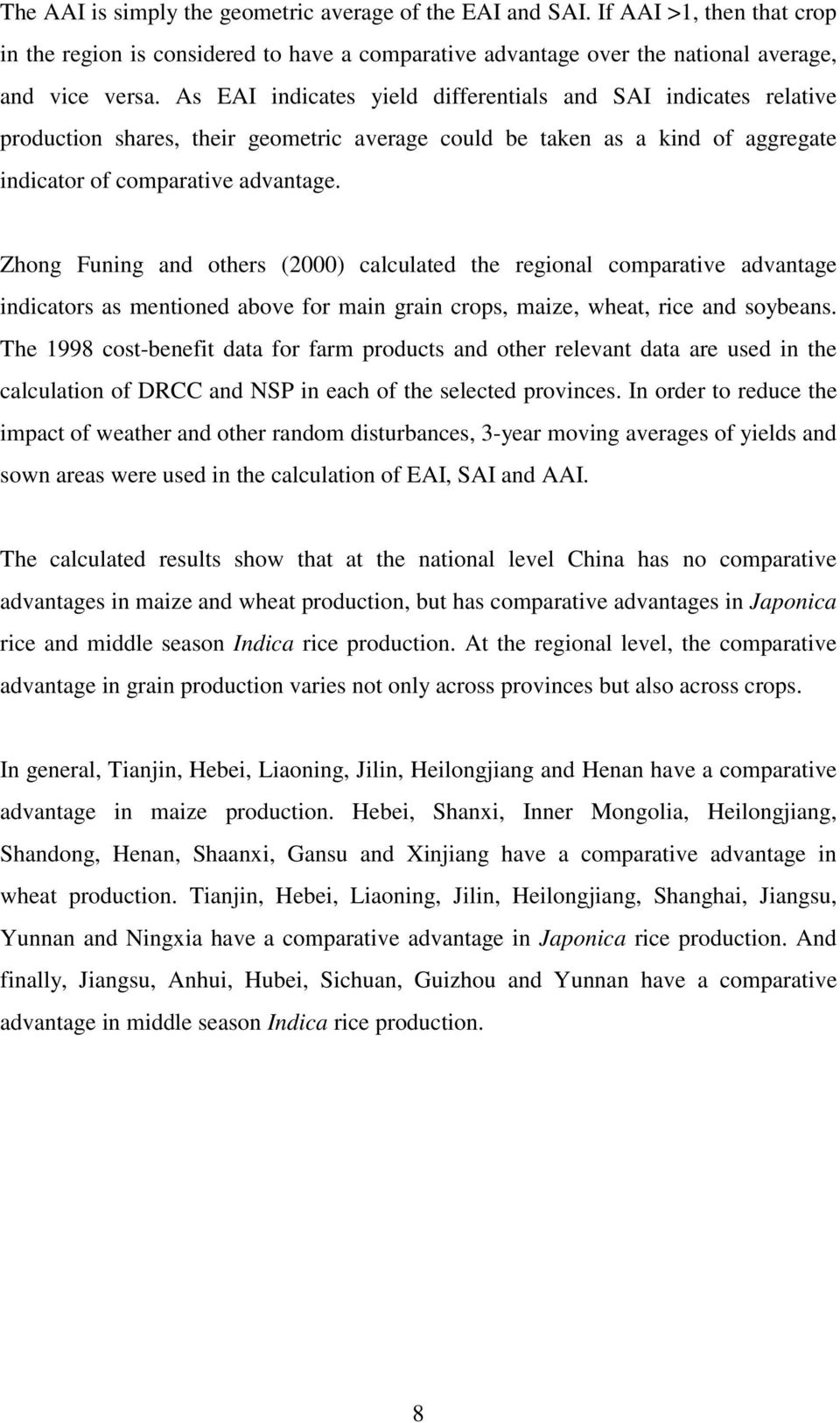 Zhong Funing and others (2000) calculated the regional comparative advantage indicators as mentioned above for main grain crops, maize, wheat, rice and soybeans.