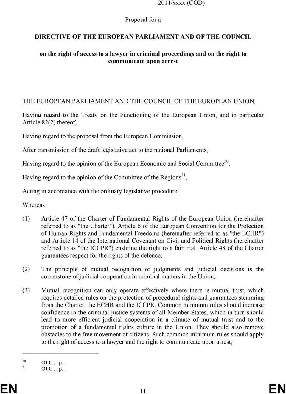 from the European Commission, After transmission of the draft legislative act to the national Parliaments, Having regard to the opinion of the European Economic and Social Committee 30, Having regard