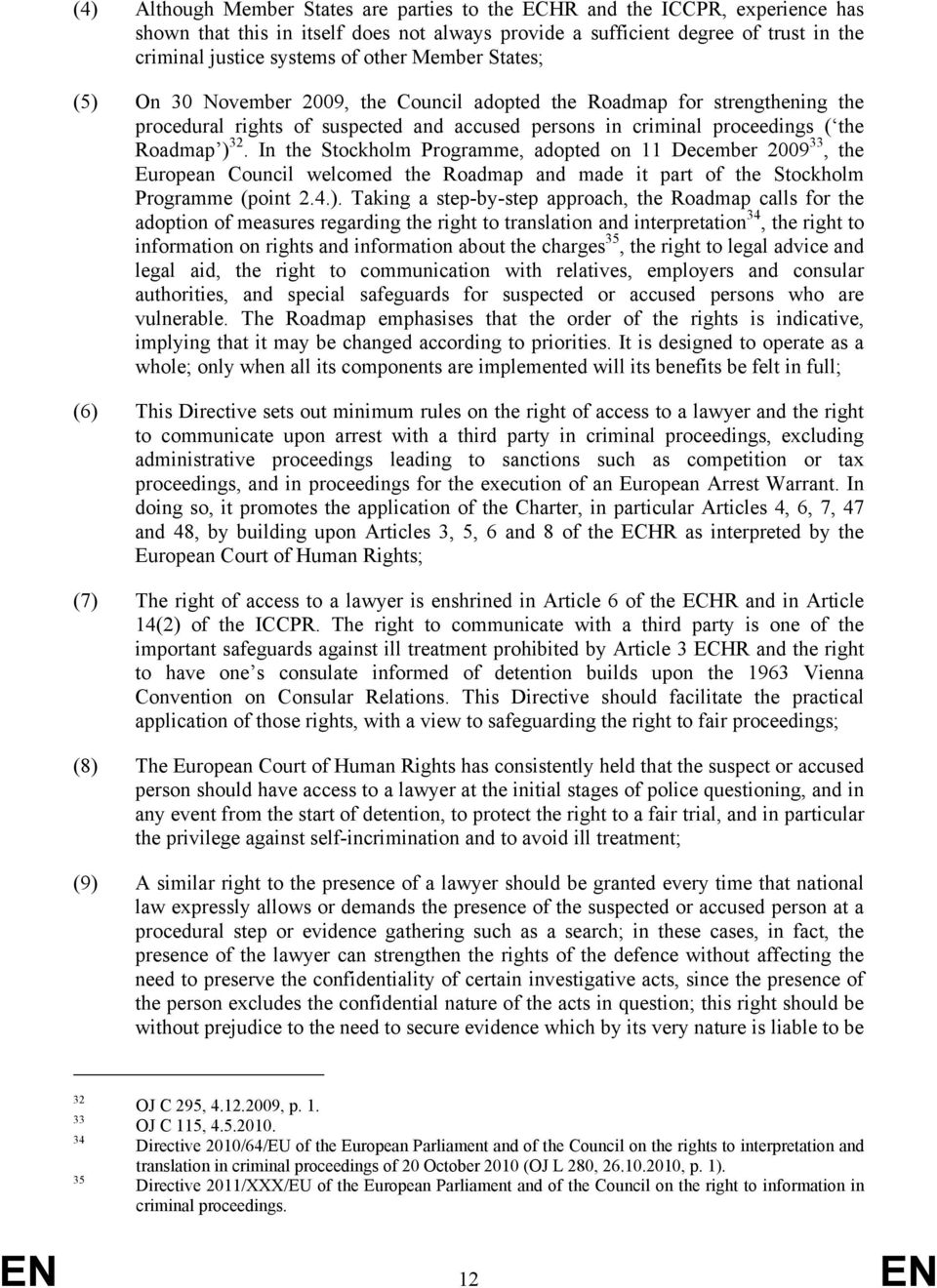 In the Stockholm Programme, adopted on 11 December 2009 33, the European Council welcomed the Roadmap and made it part of the Stockholm Programme (point 2.4.).