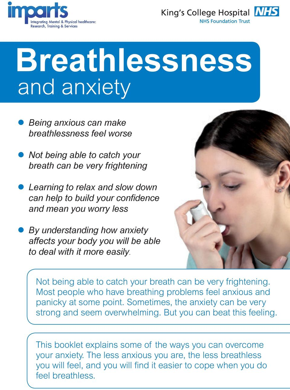 Not being able to catch your breath can be very frightening. Most people who have breathing problems feel anxious and panicky at some point.