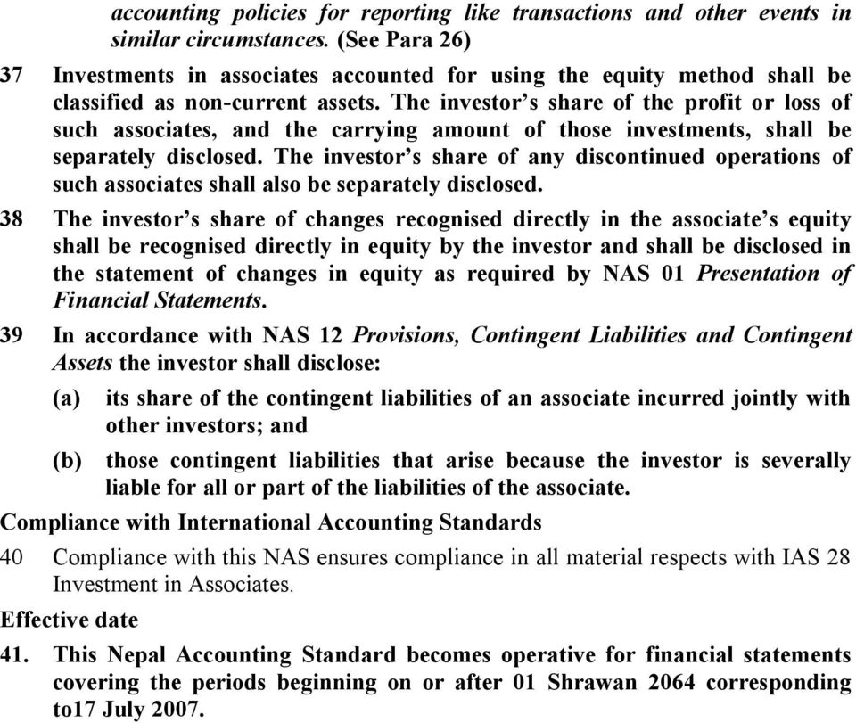 The investor s share of the profit or loss of such associates, and the carrying amount of those investments, shall be separately disclosed.
