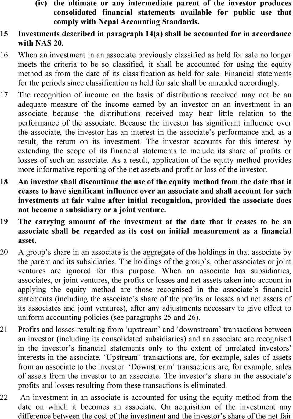 16 When an investment in an associate previously classified as held for sale no longer meets the criteria to be so classified, it shall be accounted for using the equity method as from the date of
