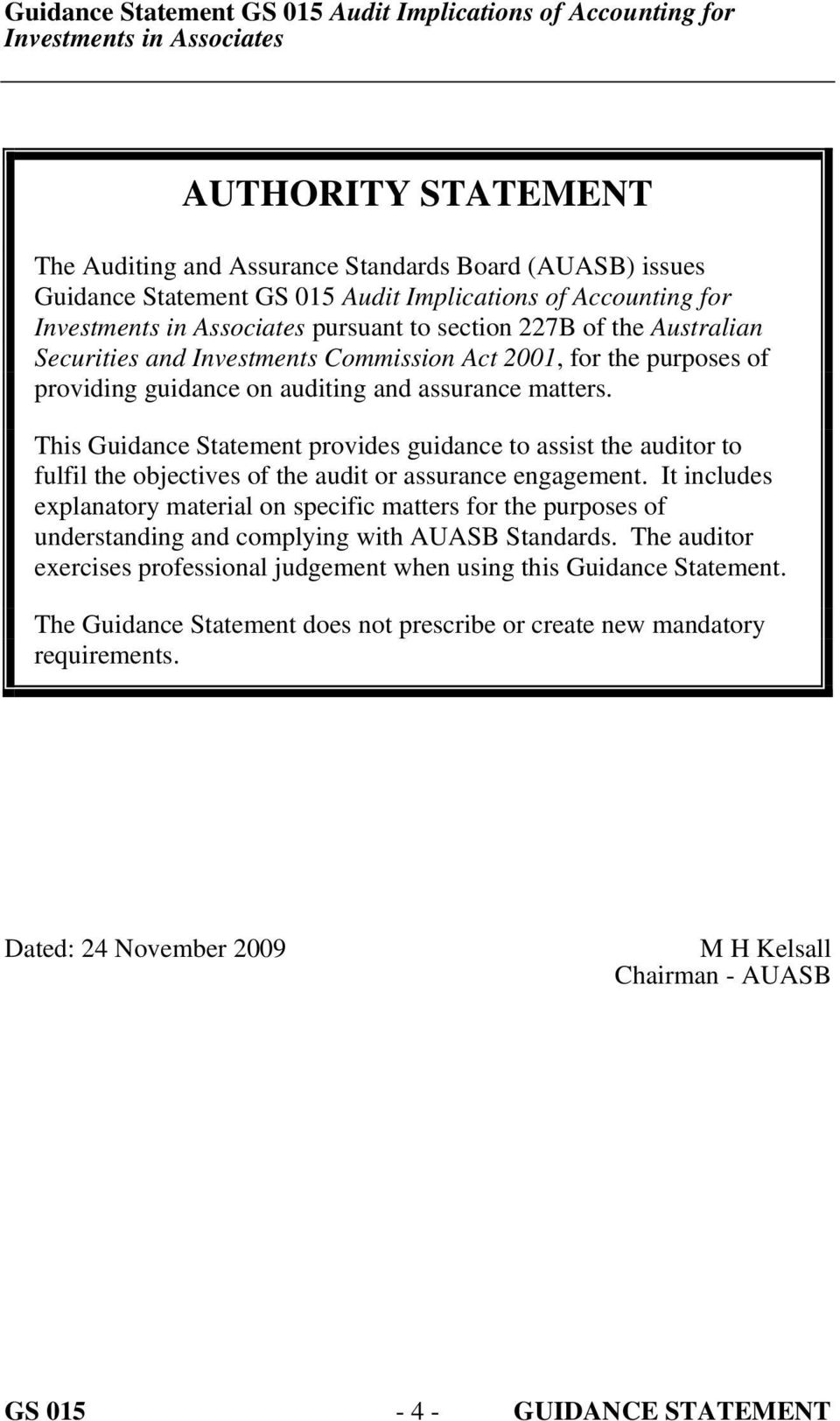 This Guidance Statement provides guidance to assist the auditor to fulfil the objectives of the audit or assurance engagement.