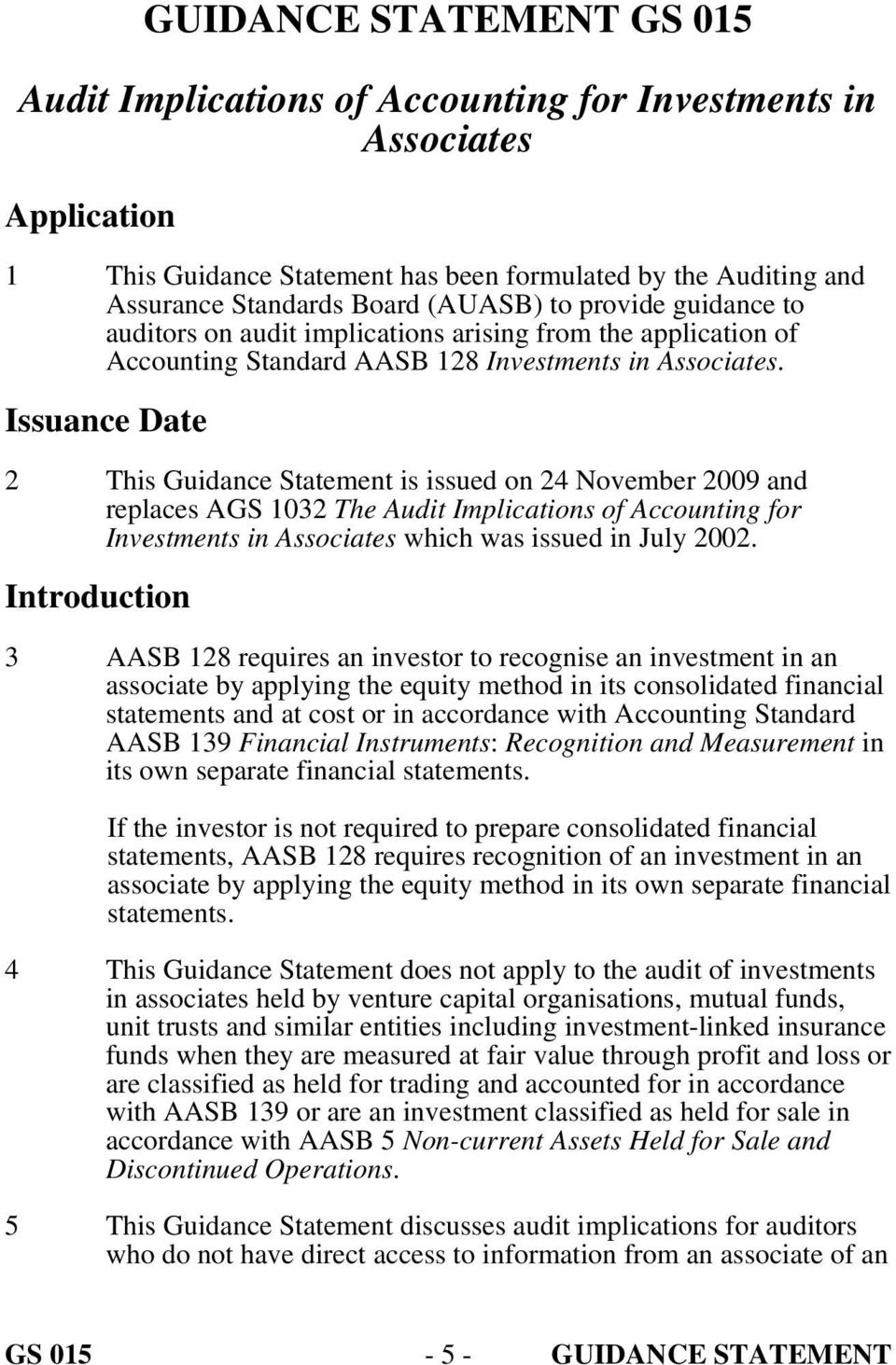 Issuance Date 2 This Guidance Statement is issued on 24 November 2009 and replaces AGS 1032 The Audit Implications of Accounting for which was issued in July 2002.