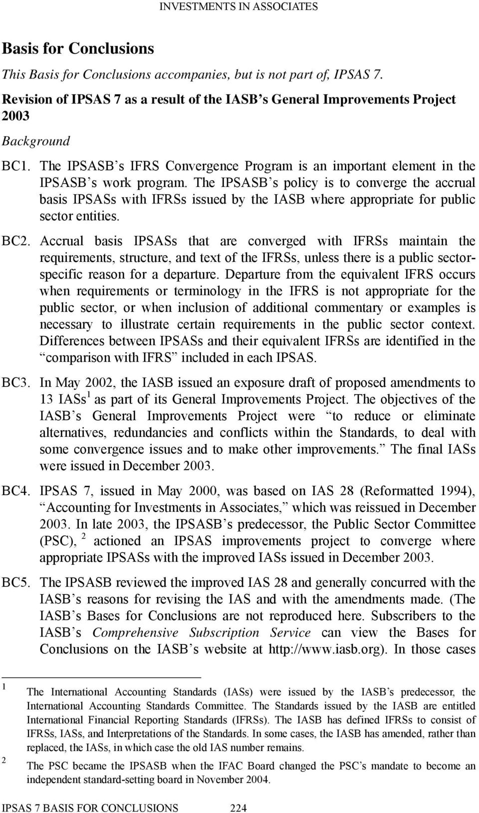 The IPSASB s policy is to converge the accrual basis IPSASs with IFRSs issued by the IASB where appropriate for public sector entities. BC2.
