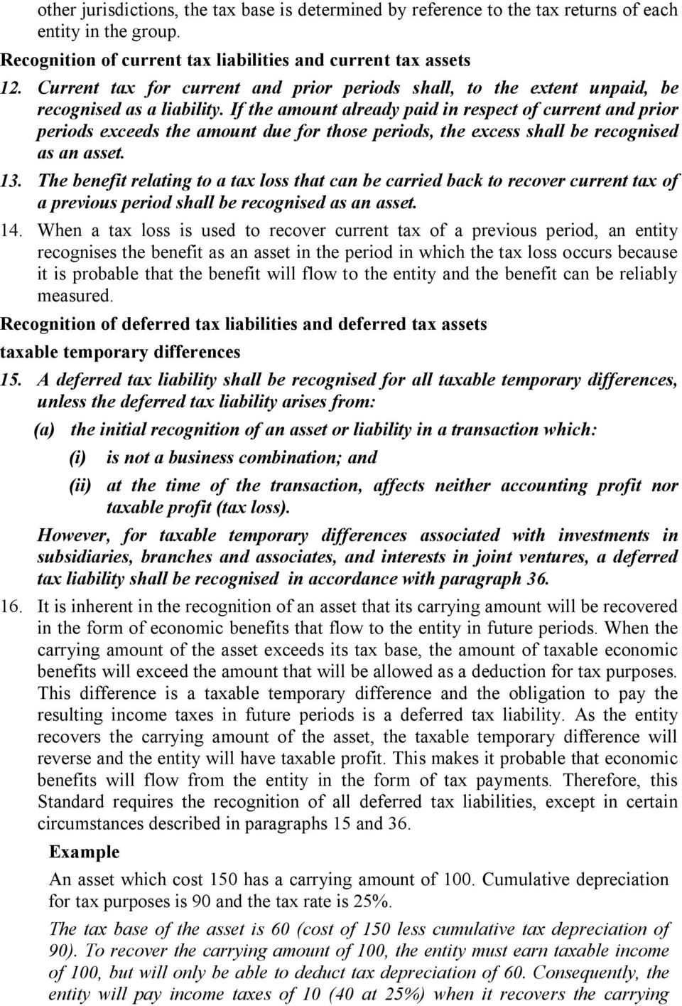 If the amount already paid in respect of current and prior periods exceeds the amount due for those periods, the excess shall be recognised as an asset. 13.