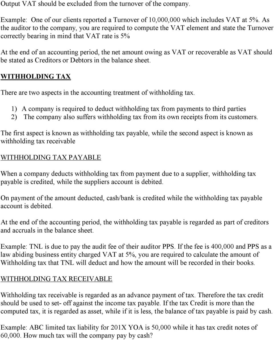 owing as VAT or recoverable as VAT should be stated as Creditors or Debtors in the balance sheet. WITHHOLDING TAX There are two aspects in the accounting treatment of withholding tax.