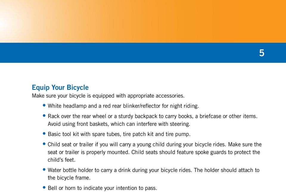 Basic tool kit with spare tubes, tire patch kit and tire pump. Child seat or trailer if you will carry a young child during your bicycle rides.