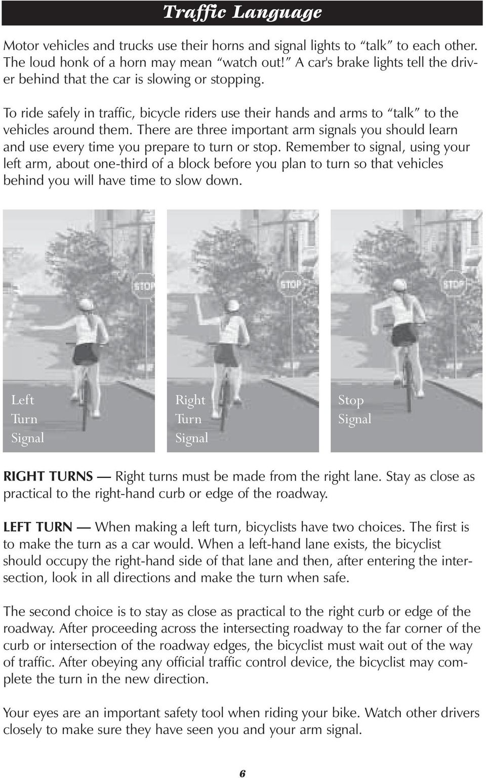 There are three important arm signals you should learn and use every time you prepare to turn or stop.