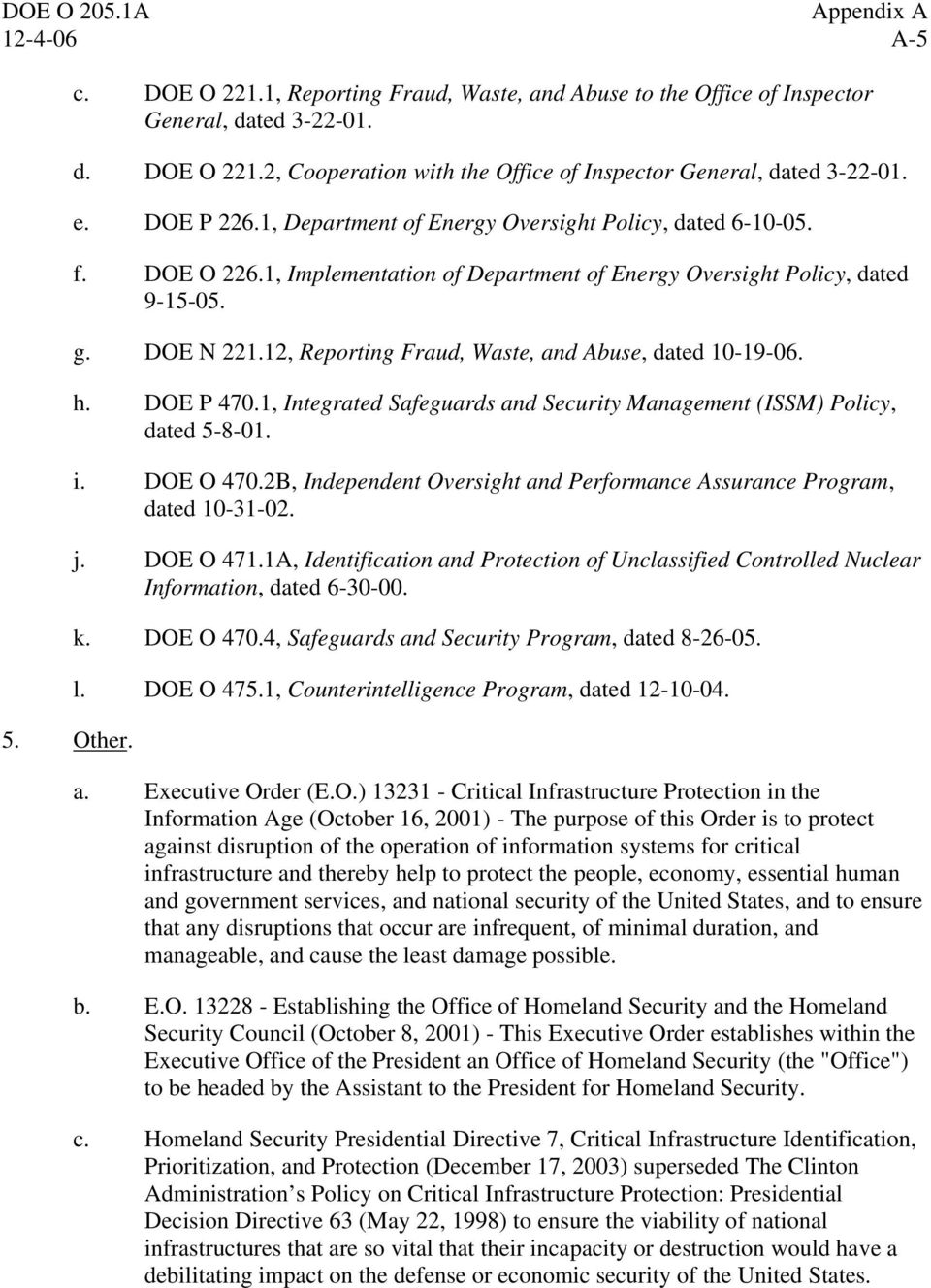 12, Reporting Fraud, Waste, and Abuse, dated 10-19-06. h. DOE P 470.1, Integrated Safeguards and Security Management (ISSM) Policy, dated 5-8-01. i. DOE O 470.