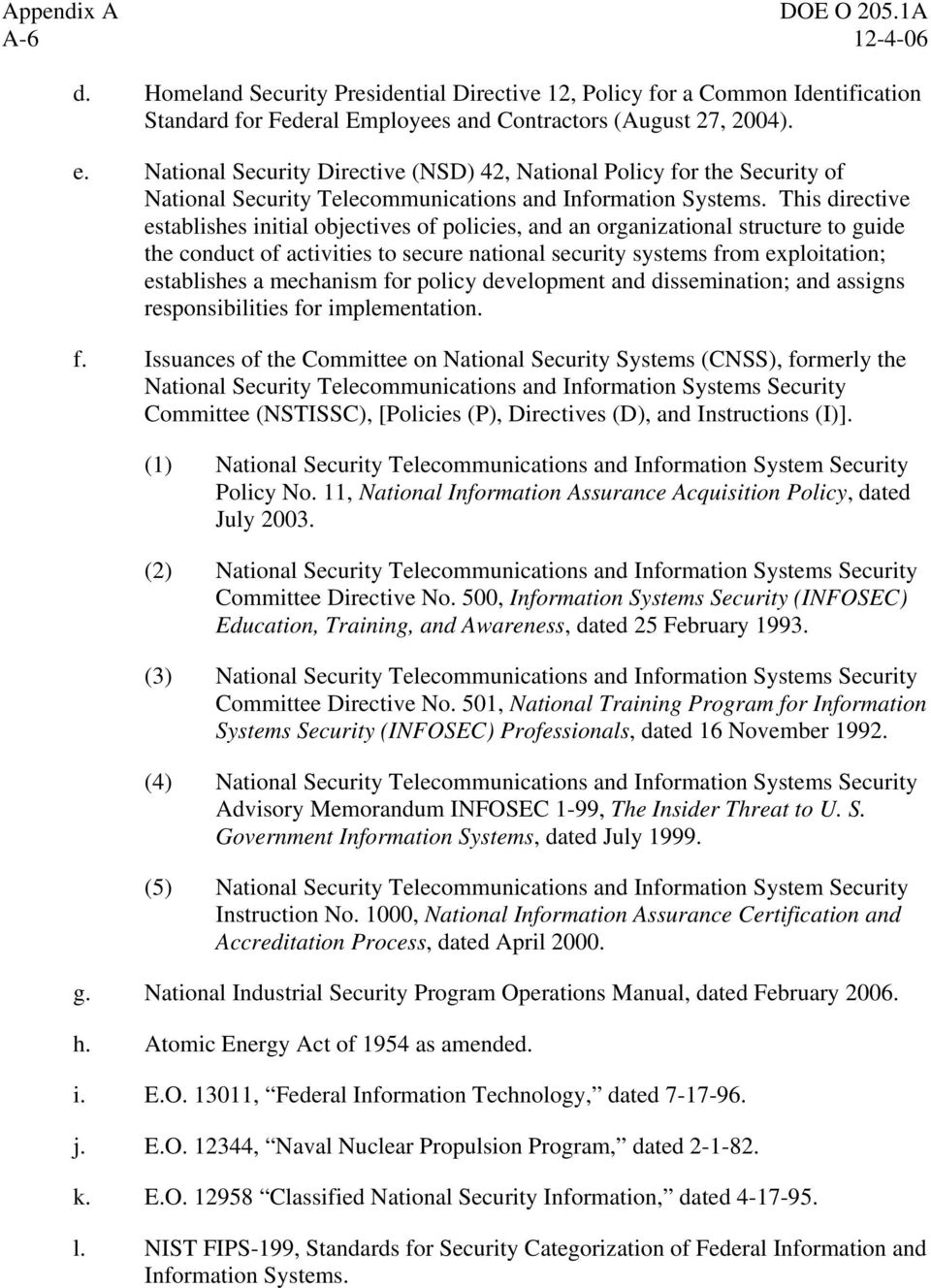 This directive establishes initial objectives of policies, and an organizational structure to guide the conduct of activities to secure national security systems from exploitation; establishes a