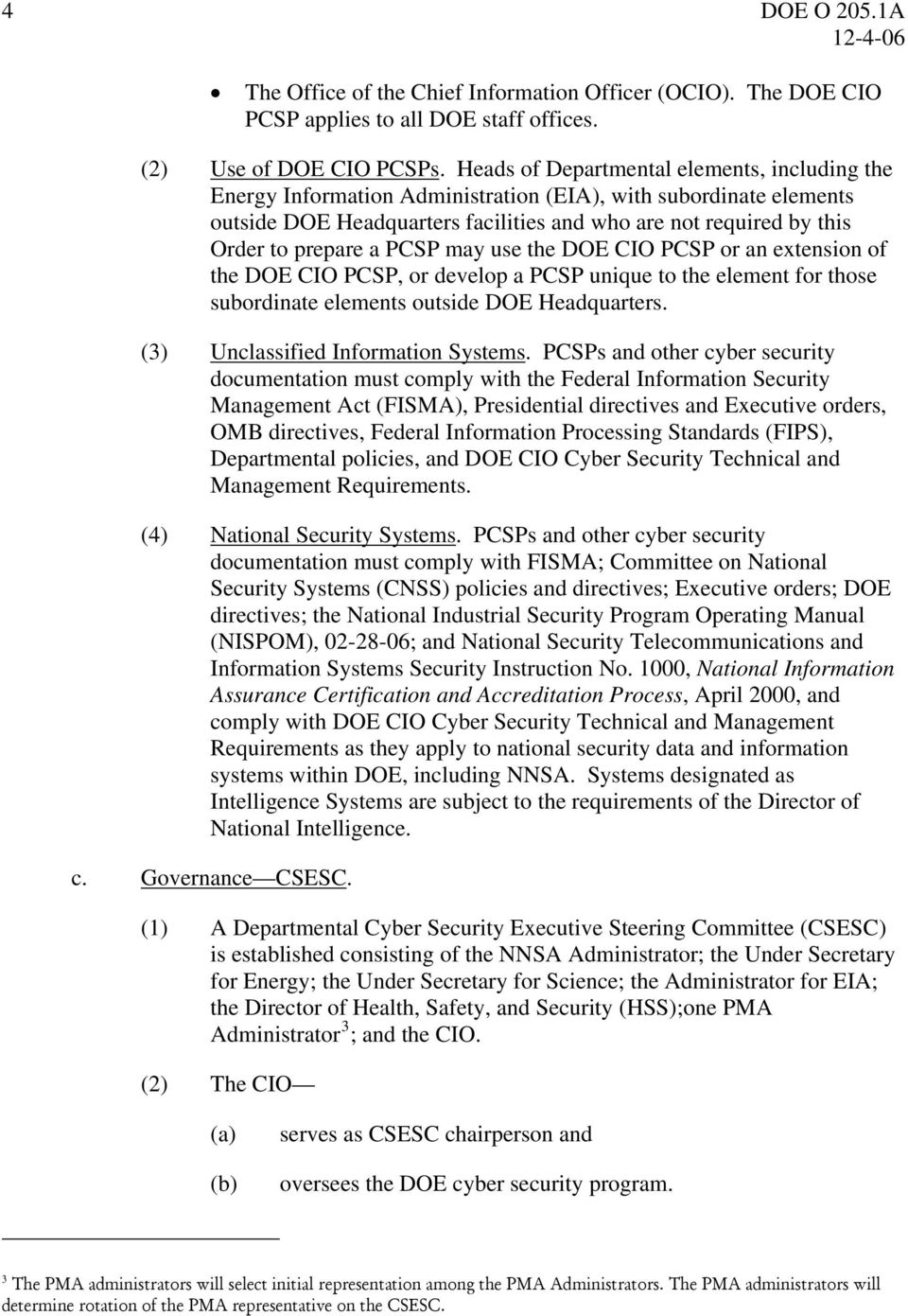 a PCSP may use the DOE CIO PCSP or an extension of the DOE CIO PCSP, or develop a PCSP unique to the element for those subordinate elements outside DOE Headquarters.
