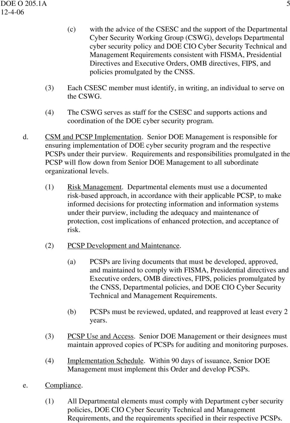 Management Requirements consistent with FISMA, Presidential Directives and Executive Orders, OMB directives, FIPS, and policies promulgated by the CNSS.