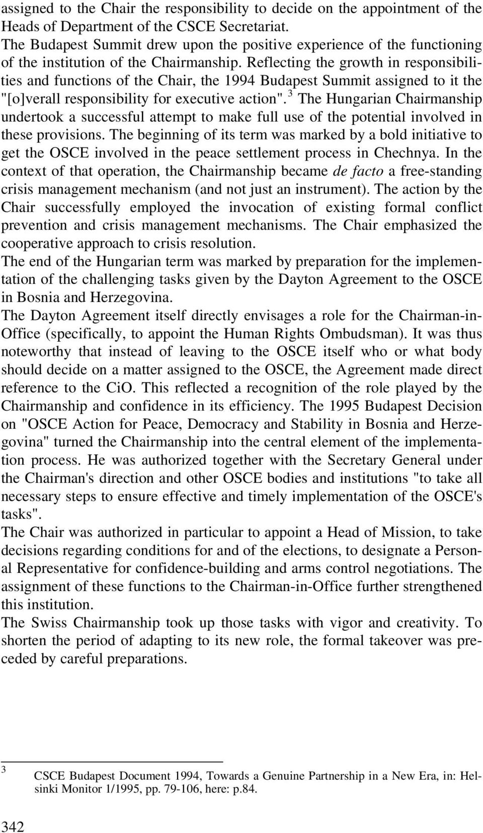 "Reflecting the growth in responsibilities and functions of the Chair, the 1994 Budapest Summit assigned to it the ""[o]verall responsibility for executive action""."