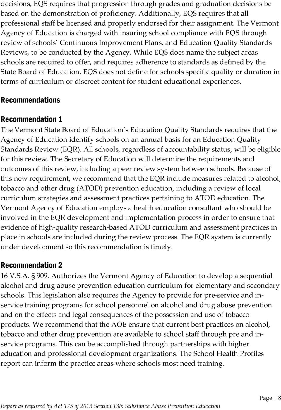The Vermont Agency of Education is charged with insuring school compliance with EQS through review of schools Continuous Improvement Plans, and Education Quality Standards Reviews, to be conducted by