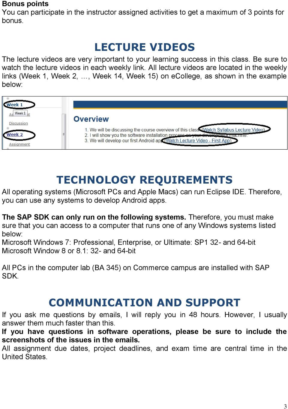 All lecture videos are located in the weekly links (Week 1, Week 2,, Week 14, Week 15) on ecollege, as shown in the example below: TECHNOLOGY REQUIREMENTS All operating systems (Microsoft PCs and