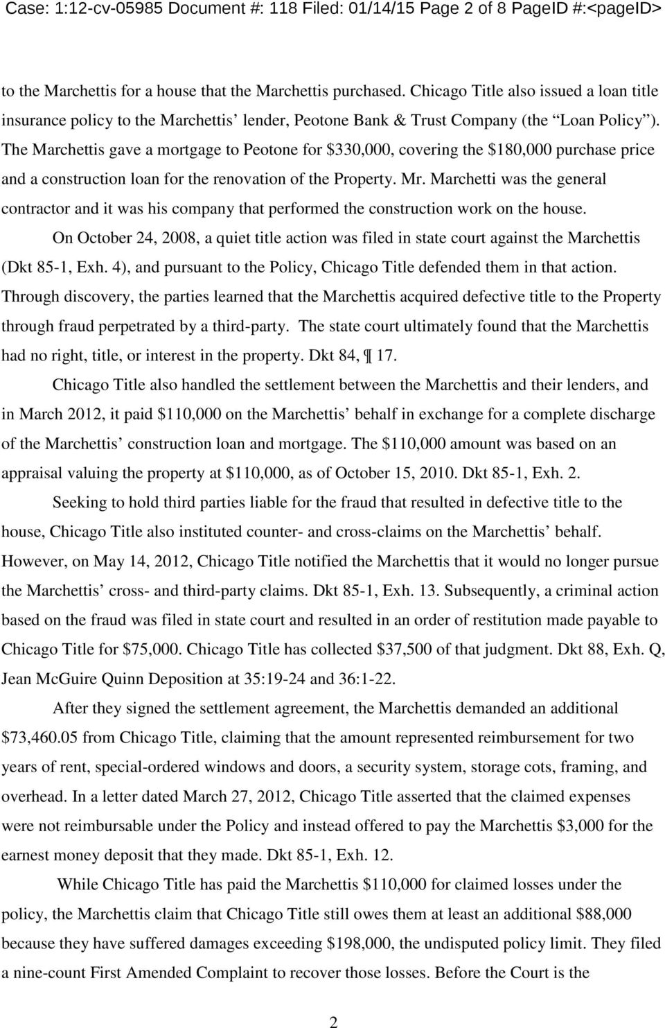 The Marchettis gave a mortgage to Peotone for $330,000, covering the $180,000 purchase price and a construction loan for the renovation of the Property. Mr.