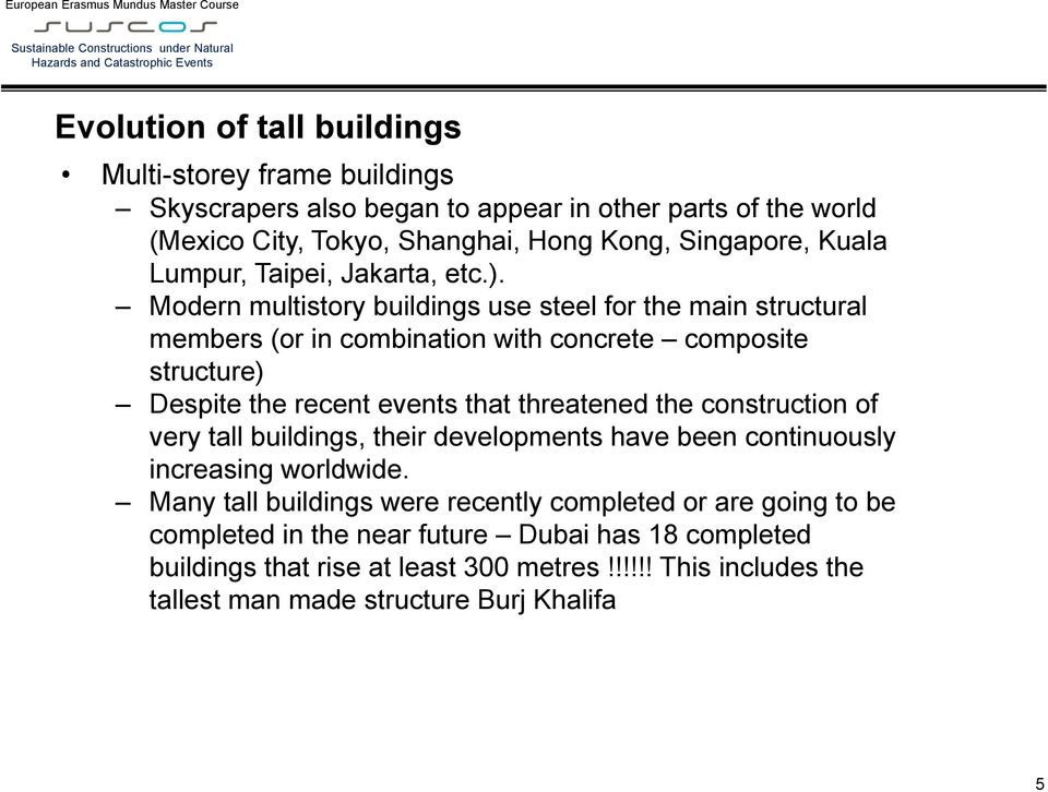 Modern multistory buildings use steel for the main structural members (or in combination with concrete composite structure) Despite the recent events that threatened the