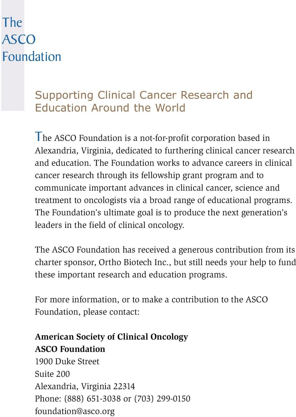 The Foundation works to advance careers in clinical cancer research through its fellowship grant program and to communicate important advances in clinical cancer, science and treatment to oncologists