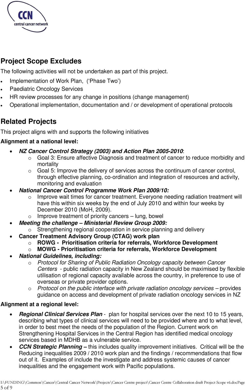 development of operational protocols Related Projects This project aligns with and supports the following initiatives Alignment at a national level: NZ Cancer Control Strategy (2003) and Action Plan
