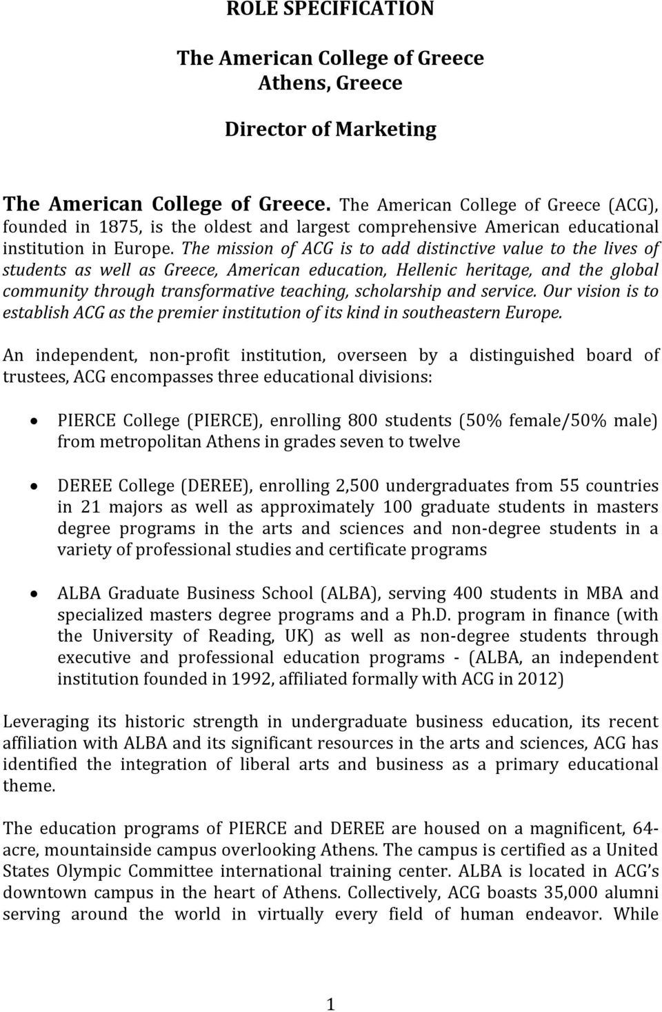 The mission of ACG is to add distinctive value to the lives of students as well as Greece, American education, Hellenic heritage, and the global community through transformative teaching, scholarship
