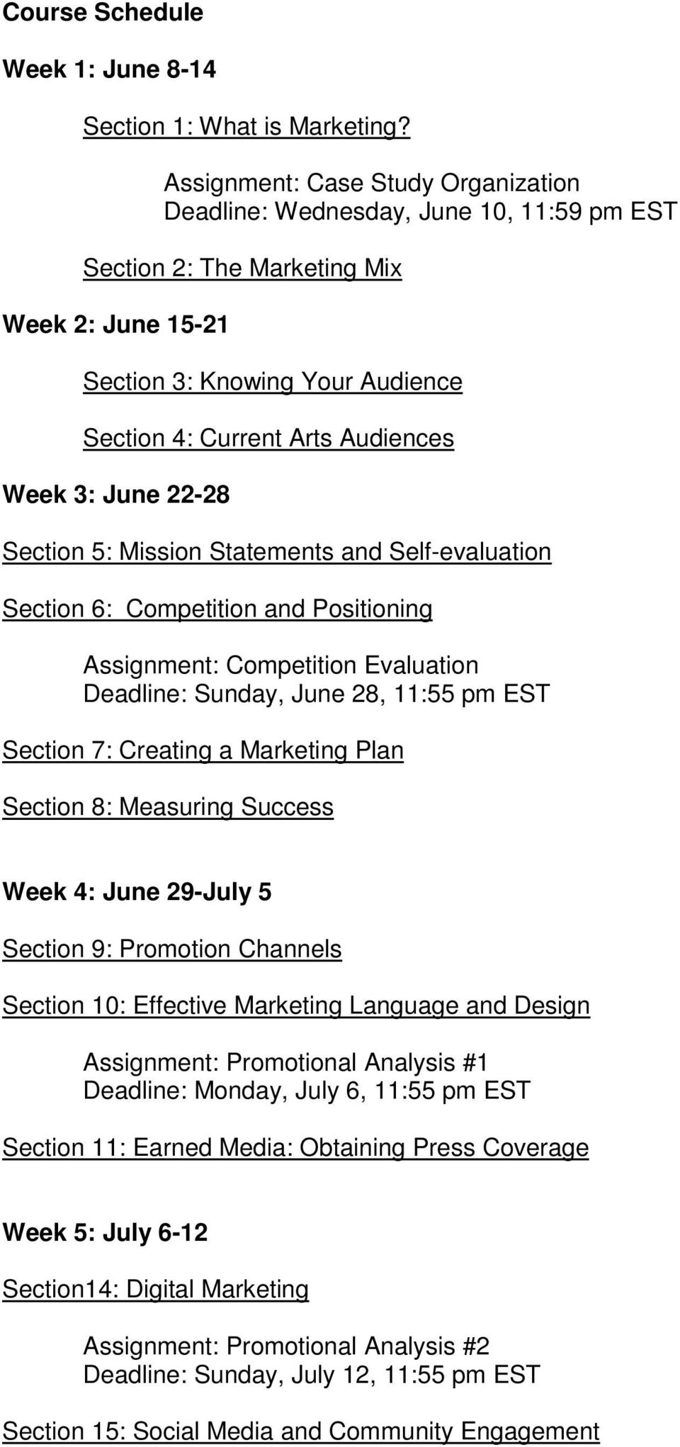 3: June 22-28 Section 5: Mission Statements and Self-evaluation Section 6: Competition and Positioning Assignment: Competition Evaluation Deadline: Sunday, June 28, 11:55 pm EST Section 7: Creating a