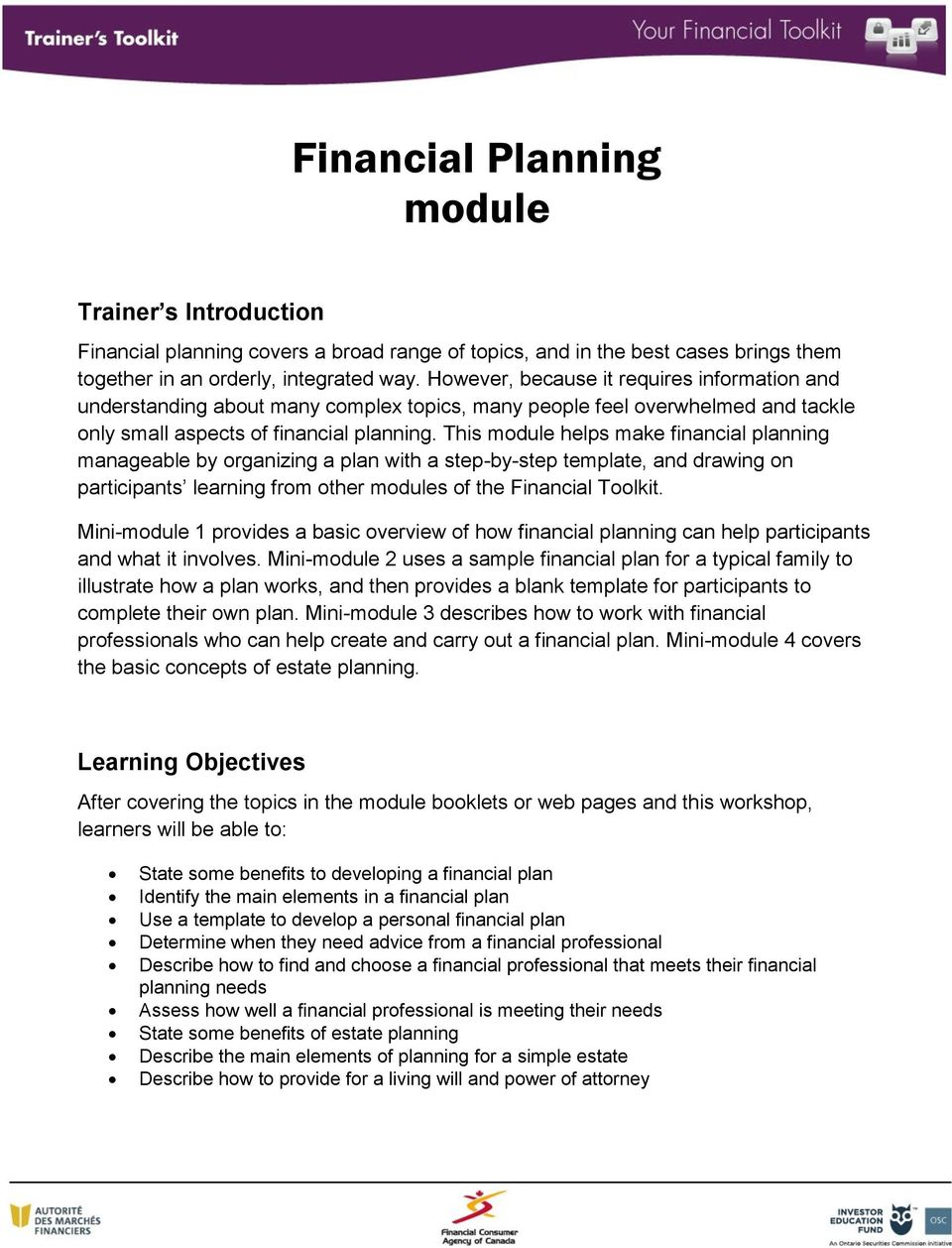 This module helps make financial planning manageable by organizing a plan with a step-by-step template, and drawing on participants learning from other modules of the Financial Toolkit.