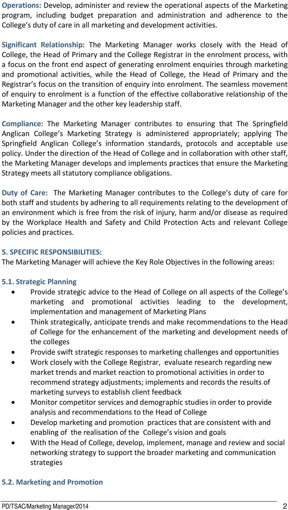 Significant Relationship: The Marketing Manager works closely with the Head of College, the Head of Primary and the College Registrar in the enrolment process, with a focus on the front end aspect of