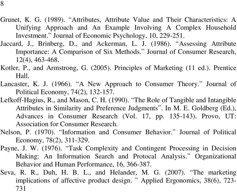 Principles of Marketing (11 ed.). Prentice Hall. Lancaster, K. J. (1966). A New Approach to Consumer Theory. Journal of Political Economy, 74(2), 132-157. Lefkoff-Hagius, R., and Mason, C. H. (1990).