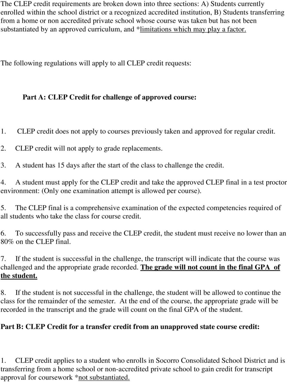 The following regulations will apply to all CLEP credit requests: Part A: CLEP Credit for challenge of approved course: 1.