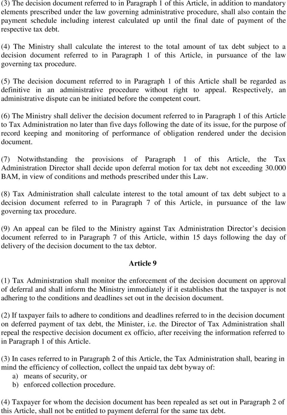 (4) The Ministry shall calculate the interest to the total amount of tax debt subject to a decision document referred to in Paragraph 1 of this Article, in pursuance of the law governing tax