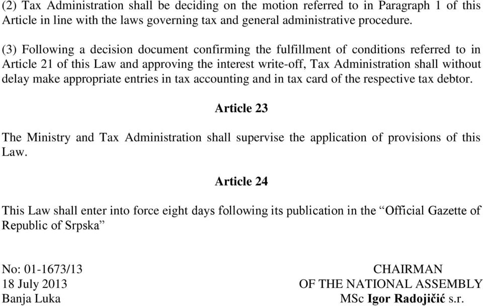 appropriate entries in tax accounting and in tax card of the respective tax debtor. Article 23 The Ministry and Tax Administration shall supervise the application of provisions of this Law.