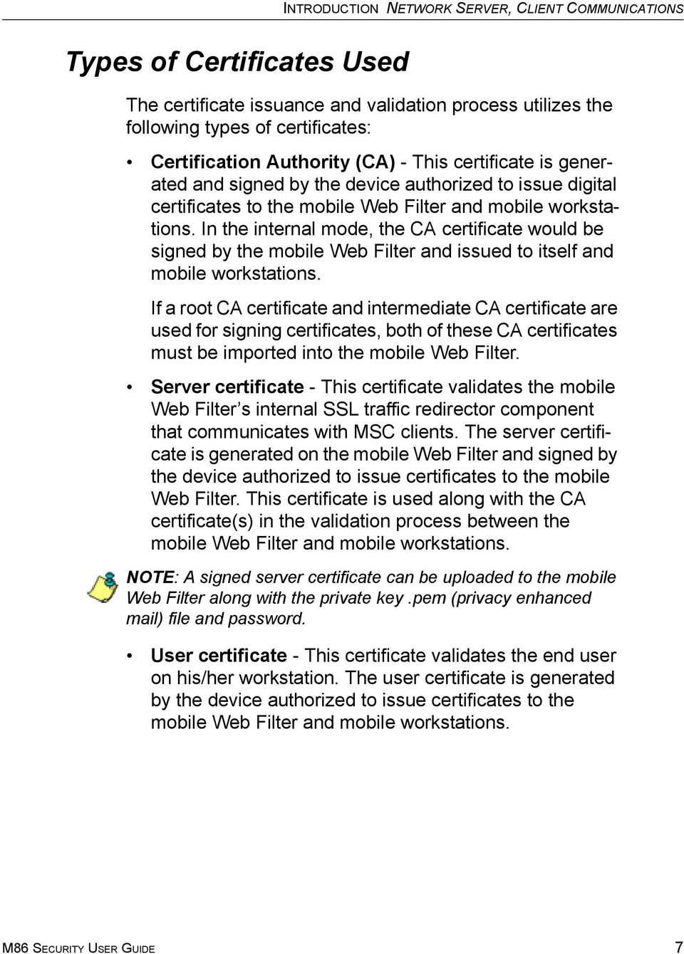 In the internal mode, the CA certificate would be signed by the mobile Web Filter and issued to itself and mobile workstations.