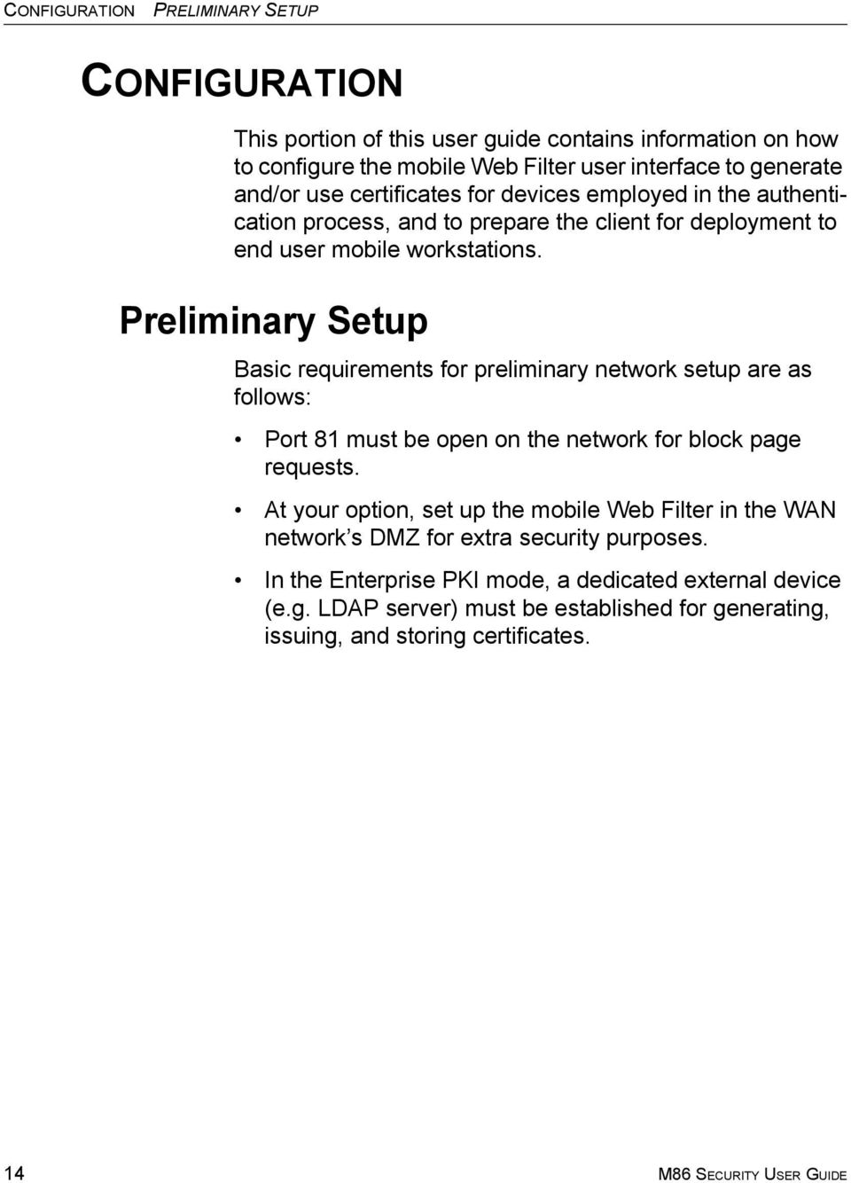 Preliminary Setup Basic requirements for preliminary network setup are as follows: Port 81 must be open on the network for block page requests.