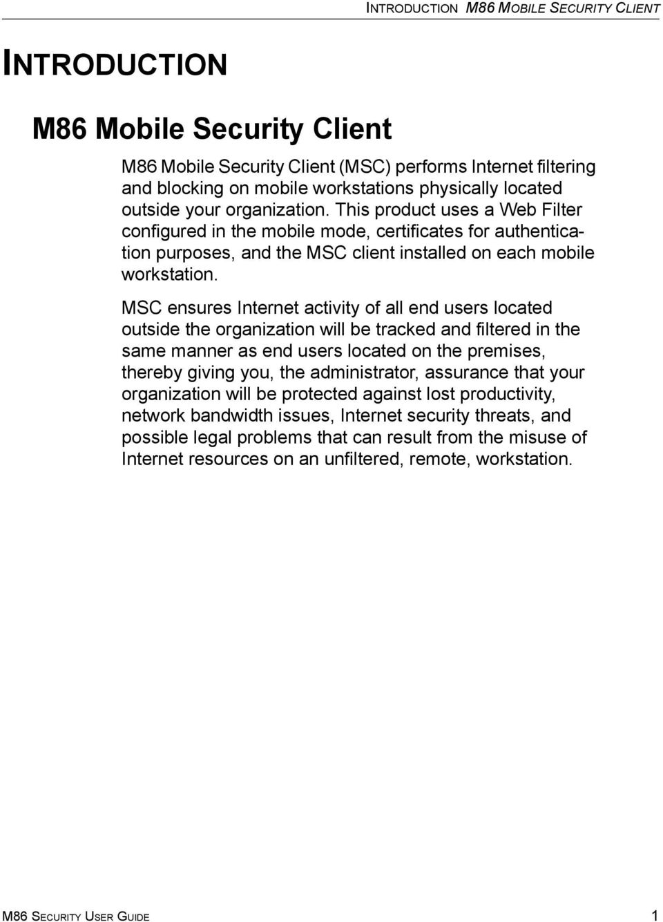 MSC ensures Internet activity of all end users located outside the organization will be tracked and filtered in the same manner as end users located on the premises, thereby giving you, the