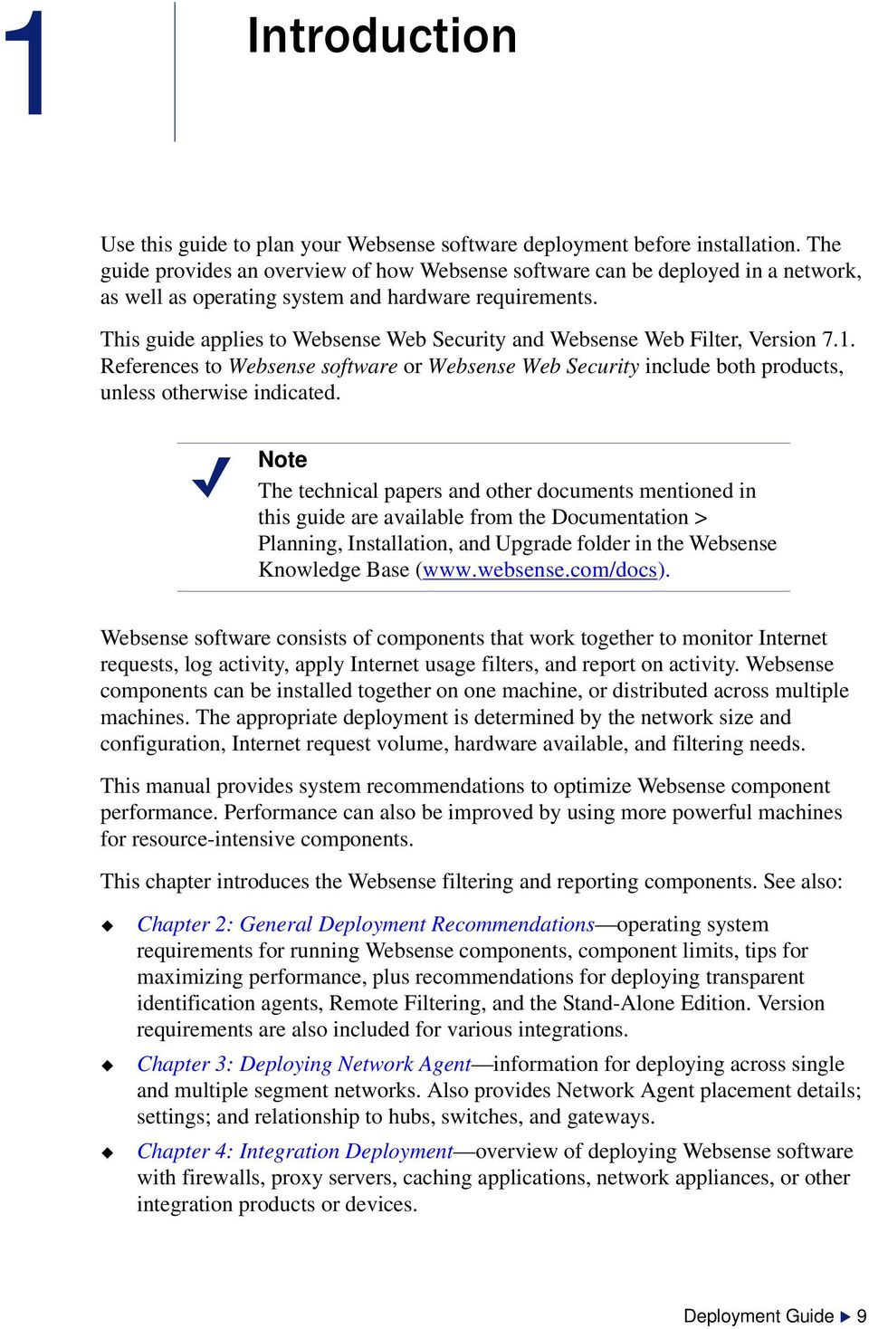 This guide applies to Websense Web Security and Websense Web Filter, Version 7.1. References to Websense software or Websense Web Security include both products, unless otherwise indicated.