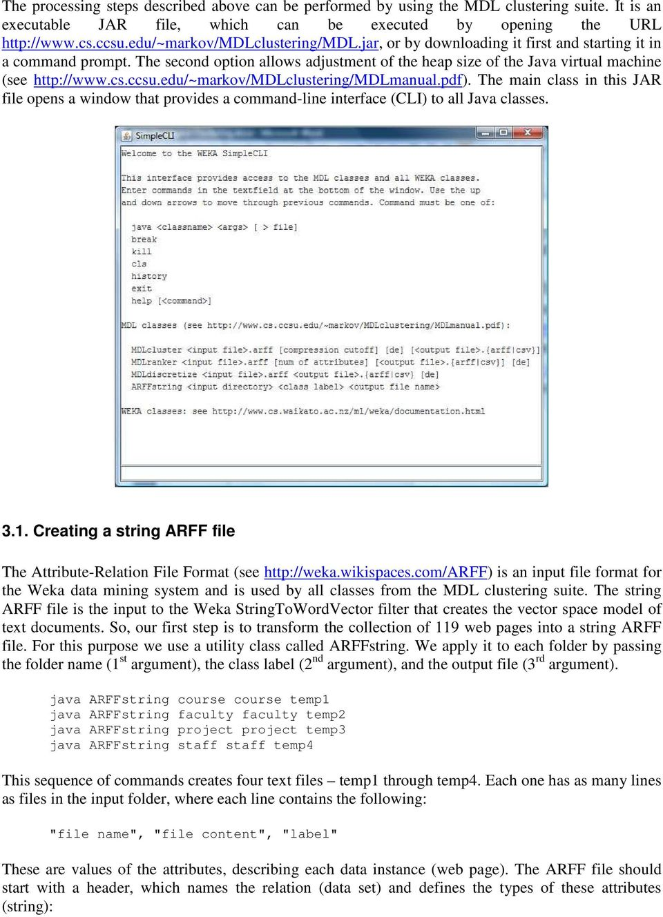 ccsu.edu/~markov/mdlclustering/mdlmanual.pdf). The main class in this JAR file opens a window that provides a command-line interface (CLI) to all Java classes. 3.1.