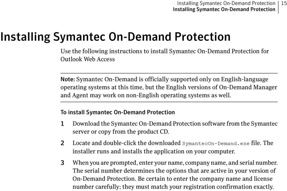 non-english operating systems as well. To install Symantec On-Demand Protection 1 Download the Symantec On-Demand Protection software from the Symantec server or copy from the product CD.