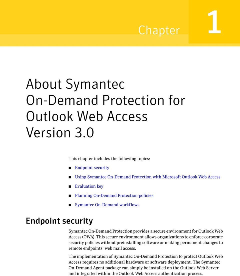 On-Demand workflows Endpoint security Symantec On-Demand Protection provides a secure environment for Outlook Web Access (OWA).