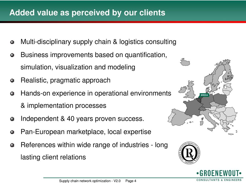environments BREDA & implementation processes Independent & 40 years proven success.