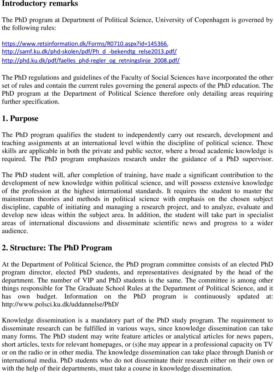 pdf/ The PhD regulations and guidelines of the Faculty of Social Sciences have incorporated the other set of rules and contain the current rules governing the general aspects of the PhD education.