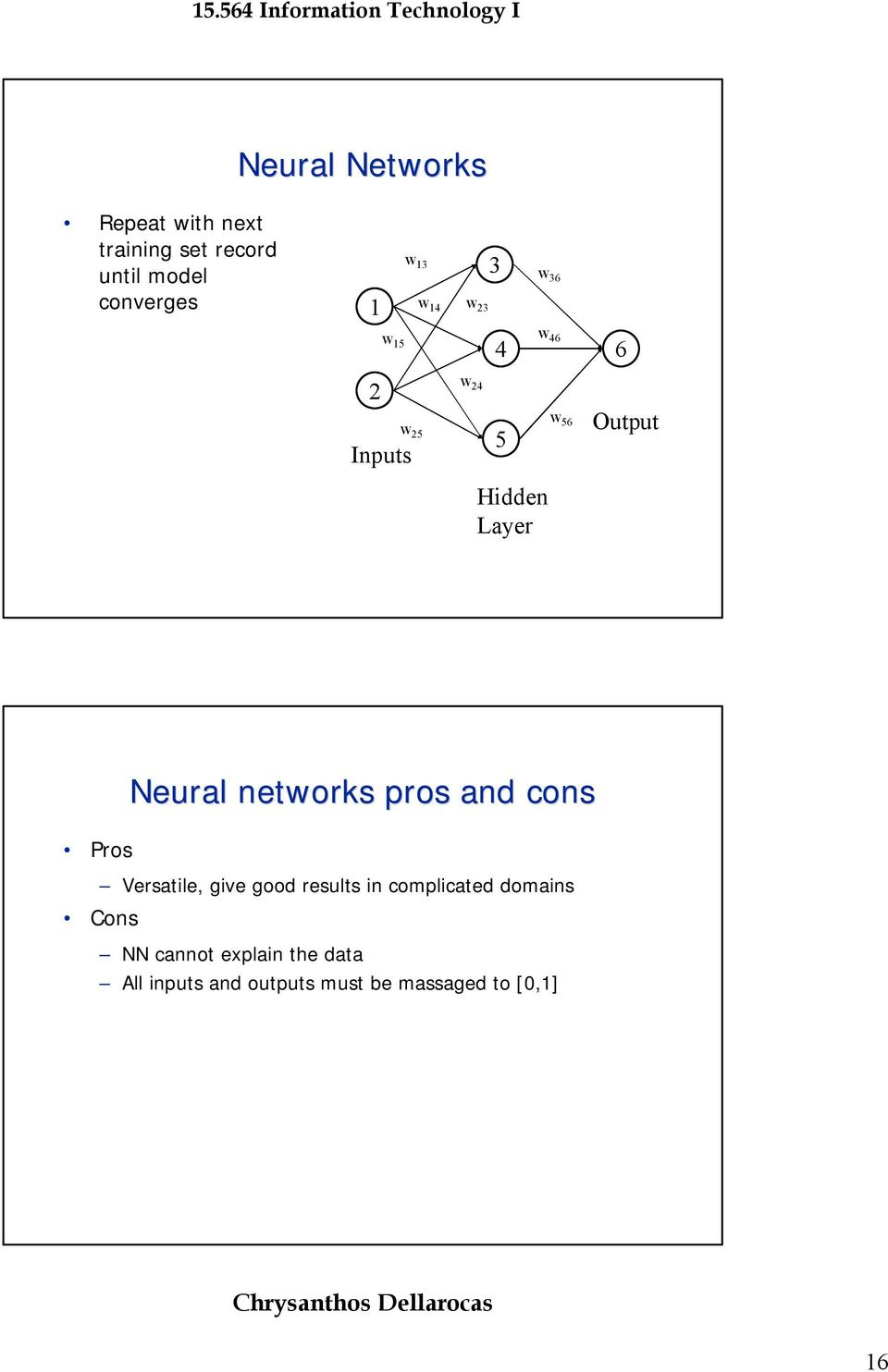 Neural networks pros and cons Versatile, give good results in complicated domains
