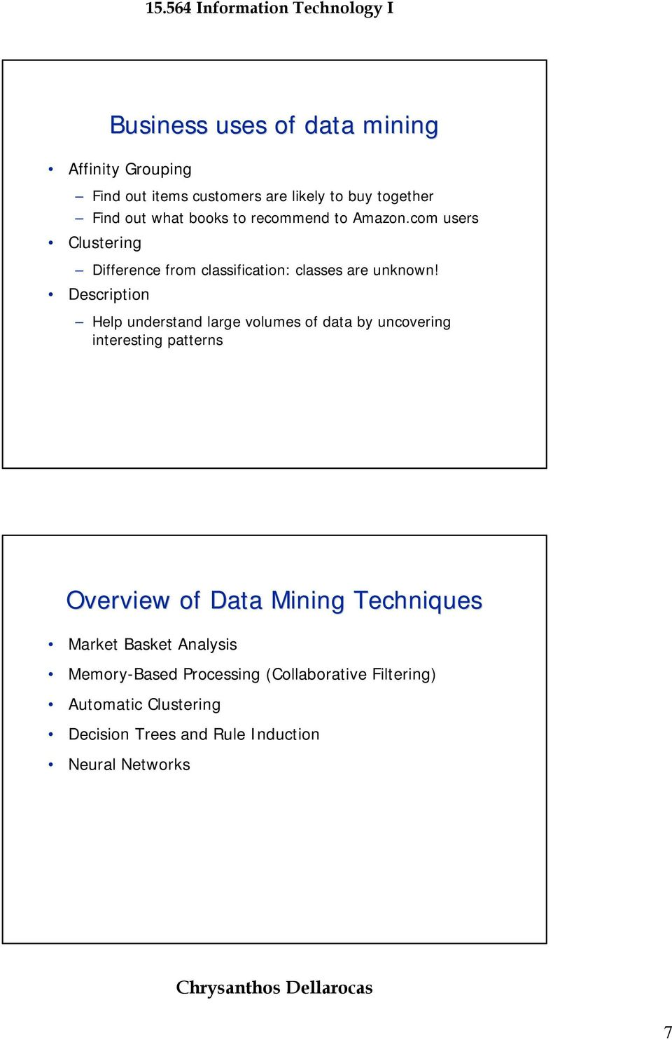 Description Help understand large volumes of data by uncovering interesting patterns Overview of Data Mining Techniques