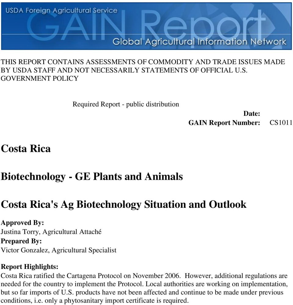 Gonzalez, Agricultural Specialist Report Highlights: Costa Rica ratified the Cartagena Protocol on November 2006. However, additional regulations are needed for the country to implement the Protocol.